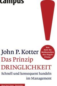 John P. Kotter - Das Prinzip Dringlichkeit. Schnell und konsequent handeln im Management