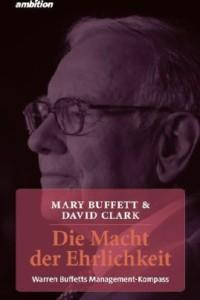 Mary Buffett, David Clark - Die Macht der Ehrlichkeit. Warren Buffetts Management-Kompass
