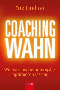 Erik Lindner - Coachingwahn - Wie wir uns hemmungslos optimieren lassen