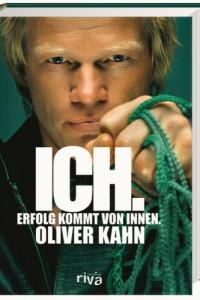 Oliver Kahn - Ich. Erfolg kommt von innen